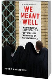 We Meant Well: How I Helped Lose the Battle for the Hearts and Minds of the Iraqi People by Peter Van Buren